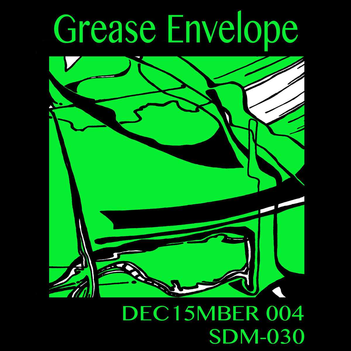 DEC15MBER 004: Grease Envelope - Initial Public Release     SDM-030