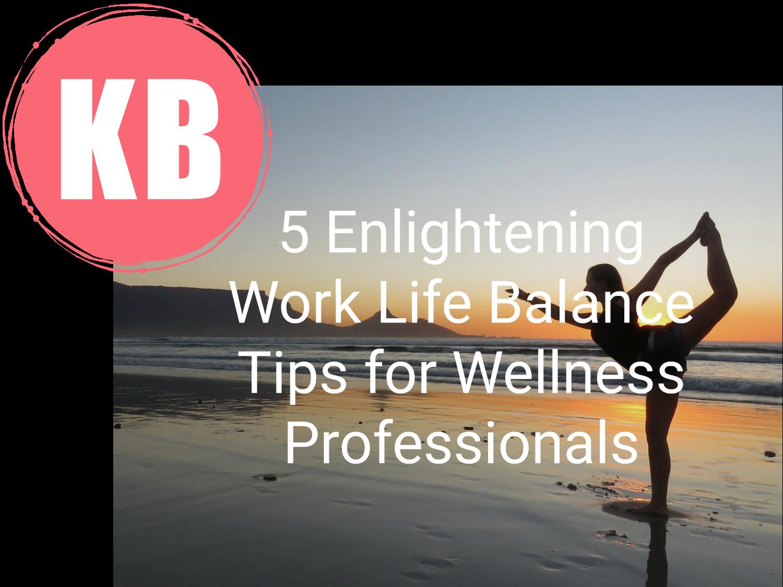 5 Enlightening Work Life Balance Tips for Wellness Professionals.png