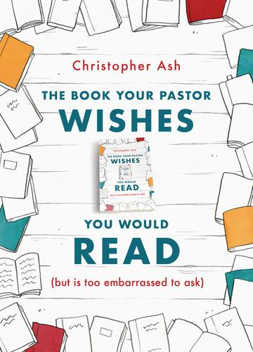 9781784983635-the-book-your-pastor-wishes-you-would-read-but-is-too-embarrassed-to-ask-christopher-ash_360x.jpg