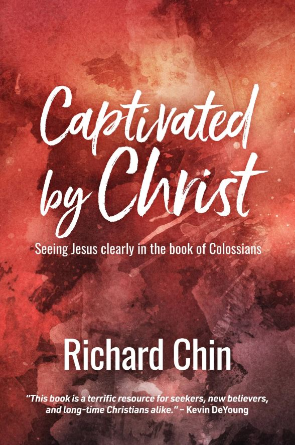 9781925424492-captivated-by-christ-seeing-jesus-clearly-in-the-book-of-colossians-richard-chin.JPG