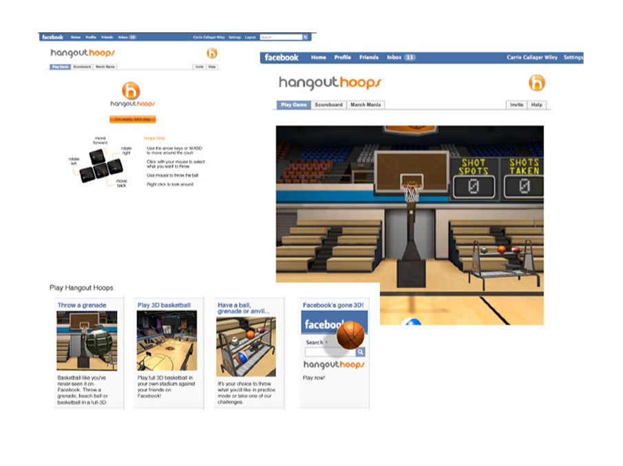 Hangout Hoops. We took a mini 6-week detour and built Facebook's first 3D game using the Unity game engine and our staff of designers, 3D artists and game developers in time for March Madness in 2008. This was in part an experiment to see if we could build a Facebook game and as a team builder.