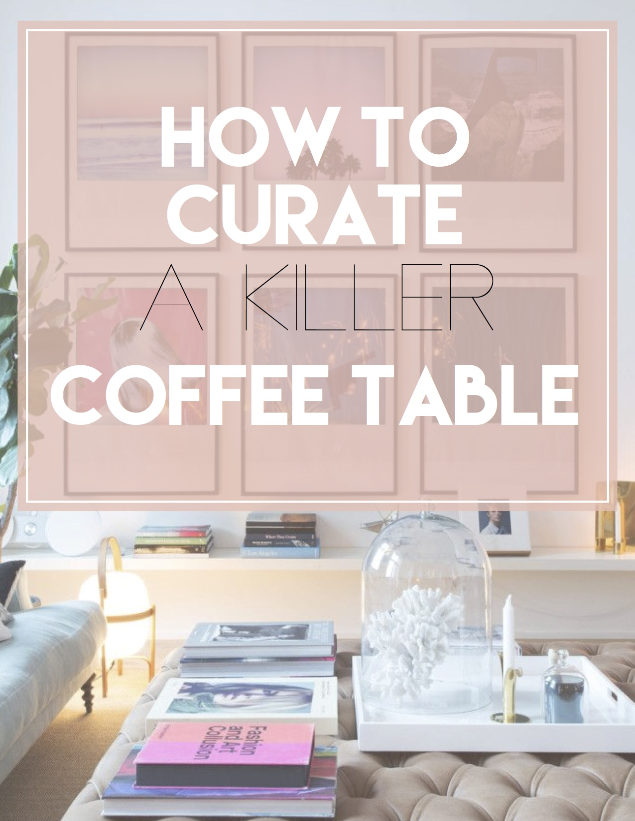 how to curate a killer coffee table