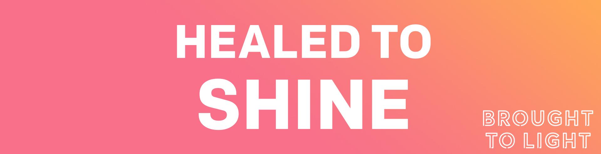 healed to shine.jpg