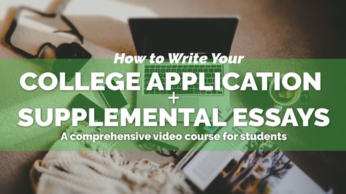 Video Course: How to Write Your College Application + Supplemental Essays