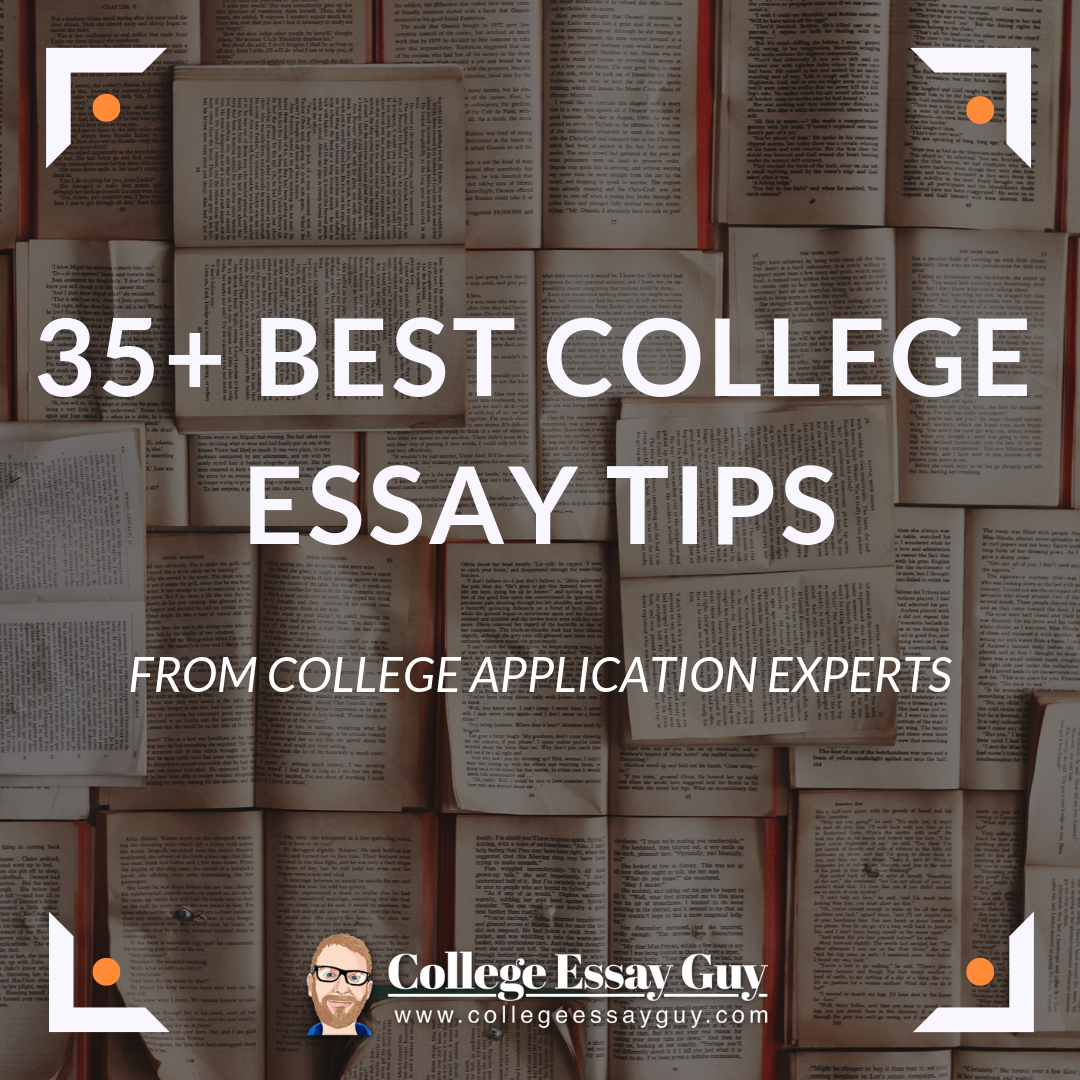 Best college essay tips for your college application from college application experts. There are over 35 tips to browse in this list!  How was your college application journey? Let us know over at collegeessayguy.com