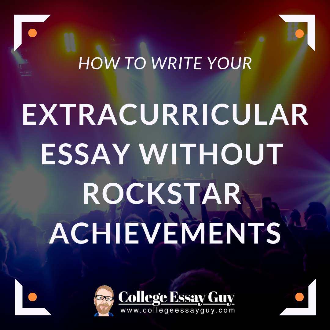 How to Write your Extracurricular Essay without Rockstar Achievements