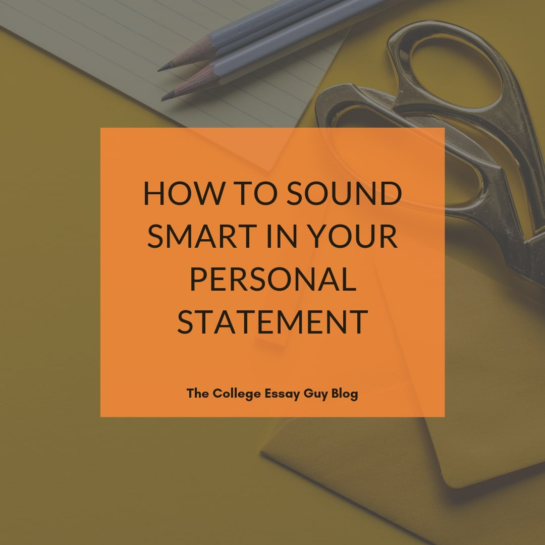 Here are 3 ways to sound smart in your personal statement (even though that shouldn't be your primary focus).