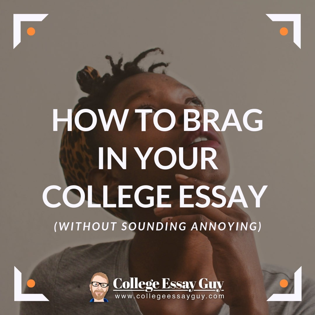 Learn how to brag about yourself in your personal statement & other college essays without sounding annoying or preachy.