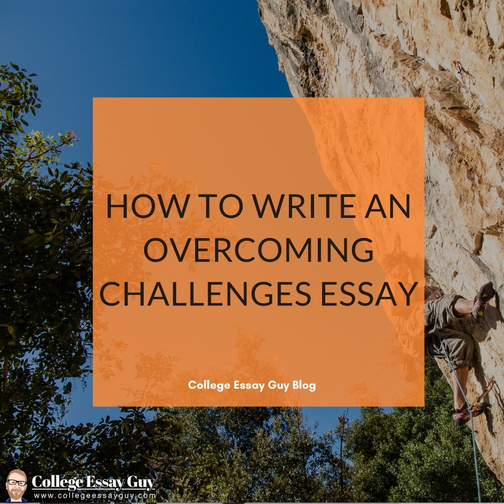 """How to Write an """"Overcoming Challenges""""  College Essay Guy"""