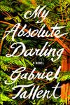 Tallent, Gabriel MY ABSOLUTE DARLING.jpg