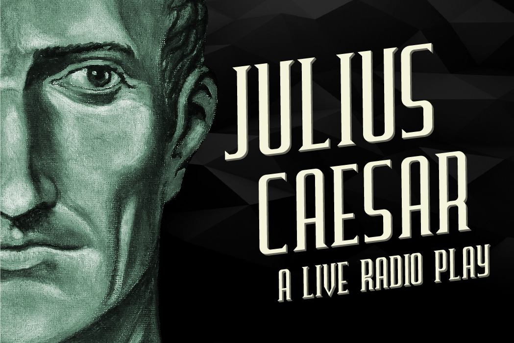 Julius Caesar - A live radio play at the historic Physick House with Hear Again Radio Project November 6+7, 2016