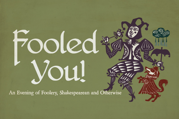 Fooled You! - An Evening of Foolery, Shakespearean and OtherwiseApril 2, 2018