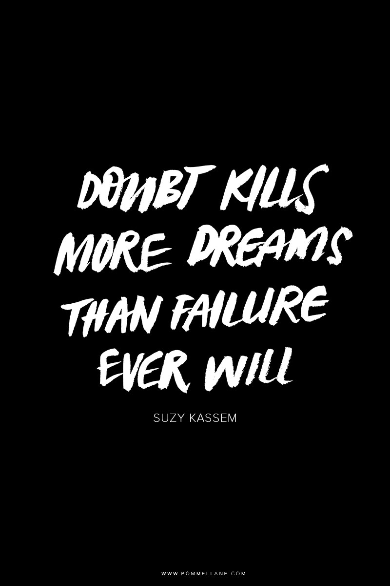 """""""Doubt kills more dreams than failure ever will."""" - Suzy Kassem 