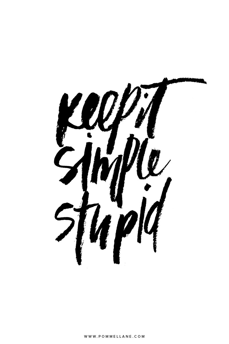 """keep it simple stupid"" 