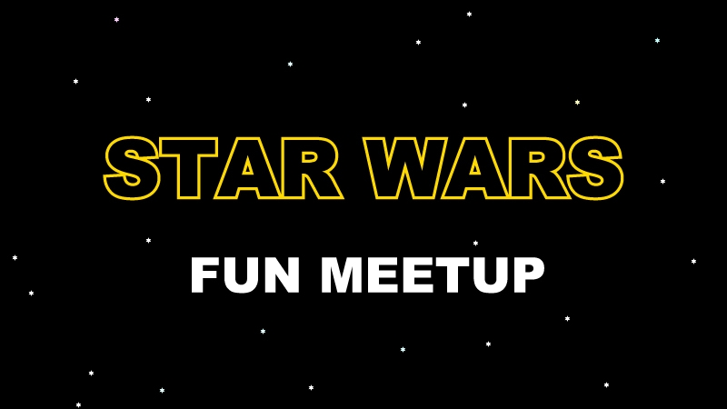 STAR WARS FUN MEETUP   スターウォーズ好きなジェダイが集まるイベント(シスも歓迎)