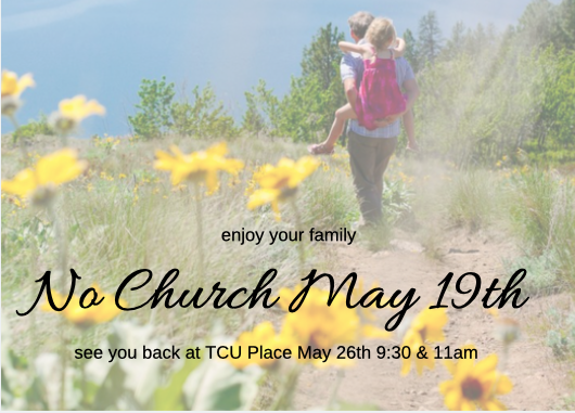 No services May 19th … See you back May 26th!!!