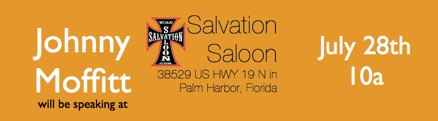 If you have never been to church in a bar head on over to the Salvation Saloon 38529 US Hwy 19 N Palm Harbor FL. Johnny Is speaking Sunday July 28th at 10 am.