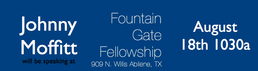 FountainGate Fellowship Church in Abilene, TX, August 18th at 1030a.    Hope You will join us!