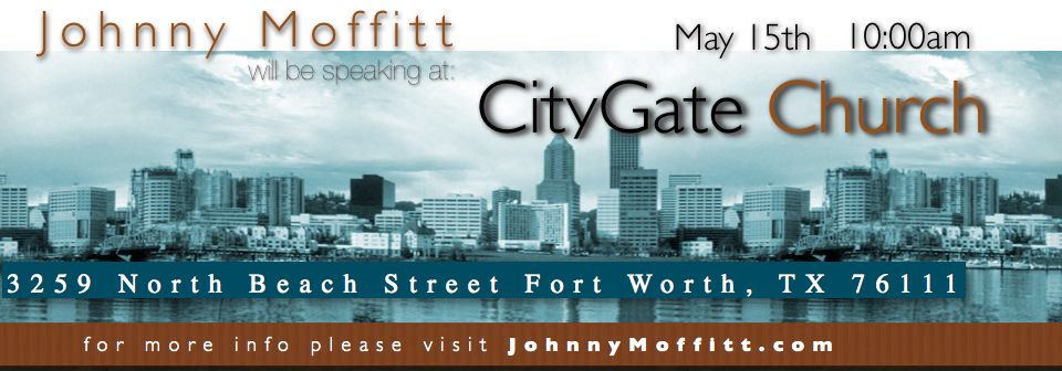 City Gate Church    I wanted to make sure and invite you to come see me this weekend at City Gate Church in Ft Worth. This is a slight change in my schedule so I wanted to send out a specific invitation. I hope that you will be able to join us! Thank You      –Johnny Moffitt    Begin MailChimp Signup Form –>             join the WVIW Email list   * indicates required    Email Address  *              Close