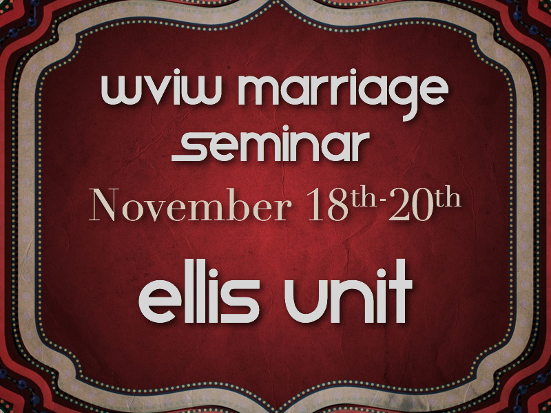 WVIW Marriage Seminar November 18 at the Ellis Unit   Thank you for your prayers and for your support of our vision for Mariage Seminars. We are excited about what will take place over the next few days! Hope you will take a minute to find out more info on our YouVersion Site!