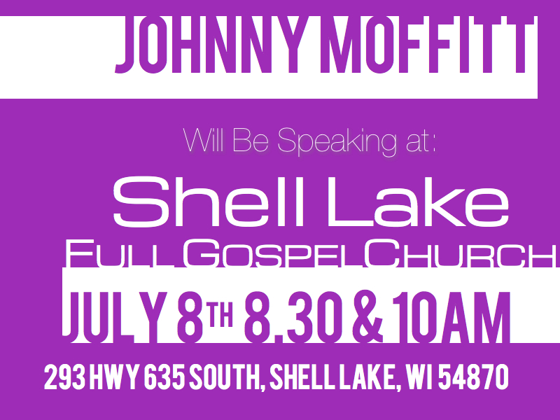 Johnny Moffitt will be speaking at Shell Lake Full Gospel Church  Johnny Moffitt will be speaking July 8th at 830 and 10 am at Shell Lake Full Gospel Church.
