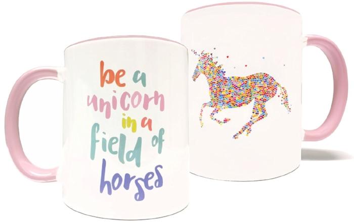 9. Be A Unicorn In A Field Of Horses - 11oz Mug - $19.99
