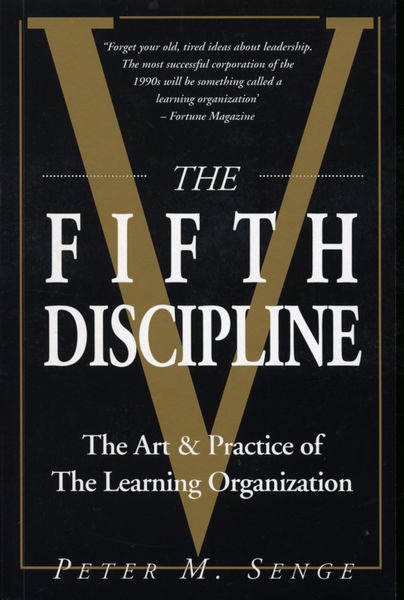 The Fifth Discipline: The Art & Practice of The Learning Organization by Peter M. Senge