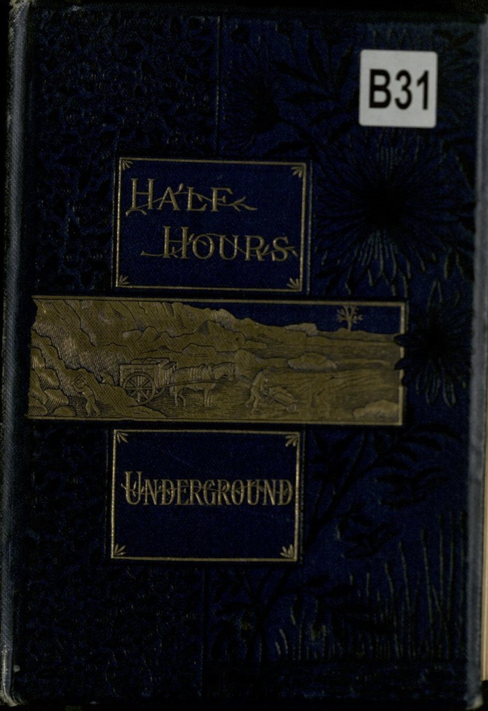 Half Hours Underground: Volcanoes, Mines, and Caves , 1888.  Part of Half Hour Library for Young Readers.