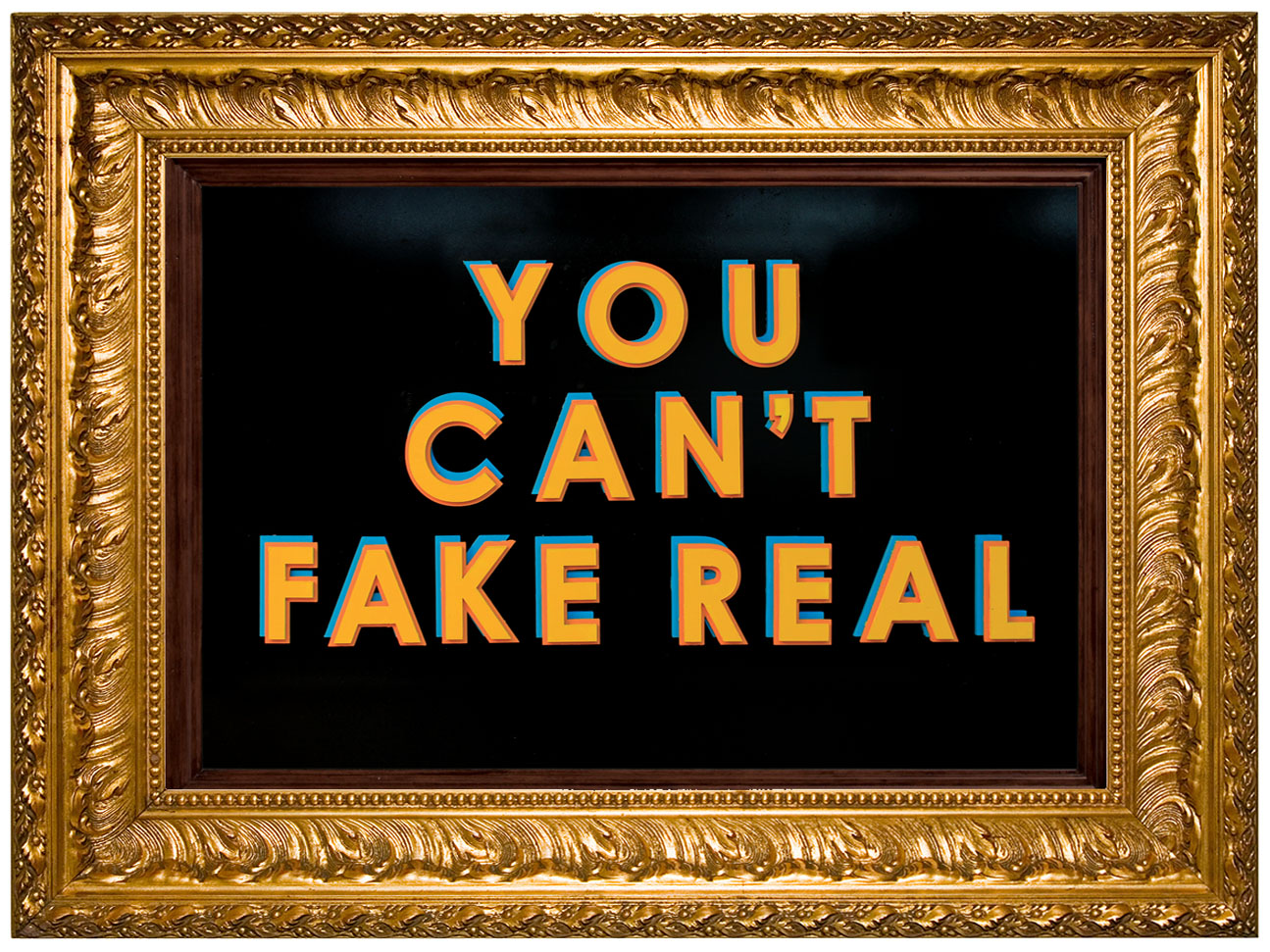 You can't fake real.jpg