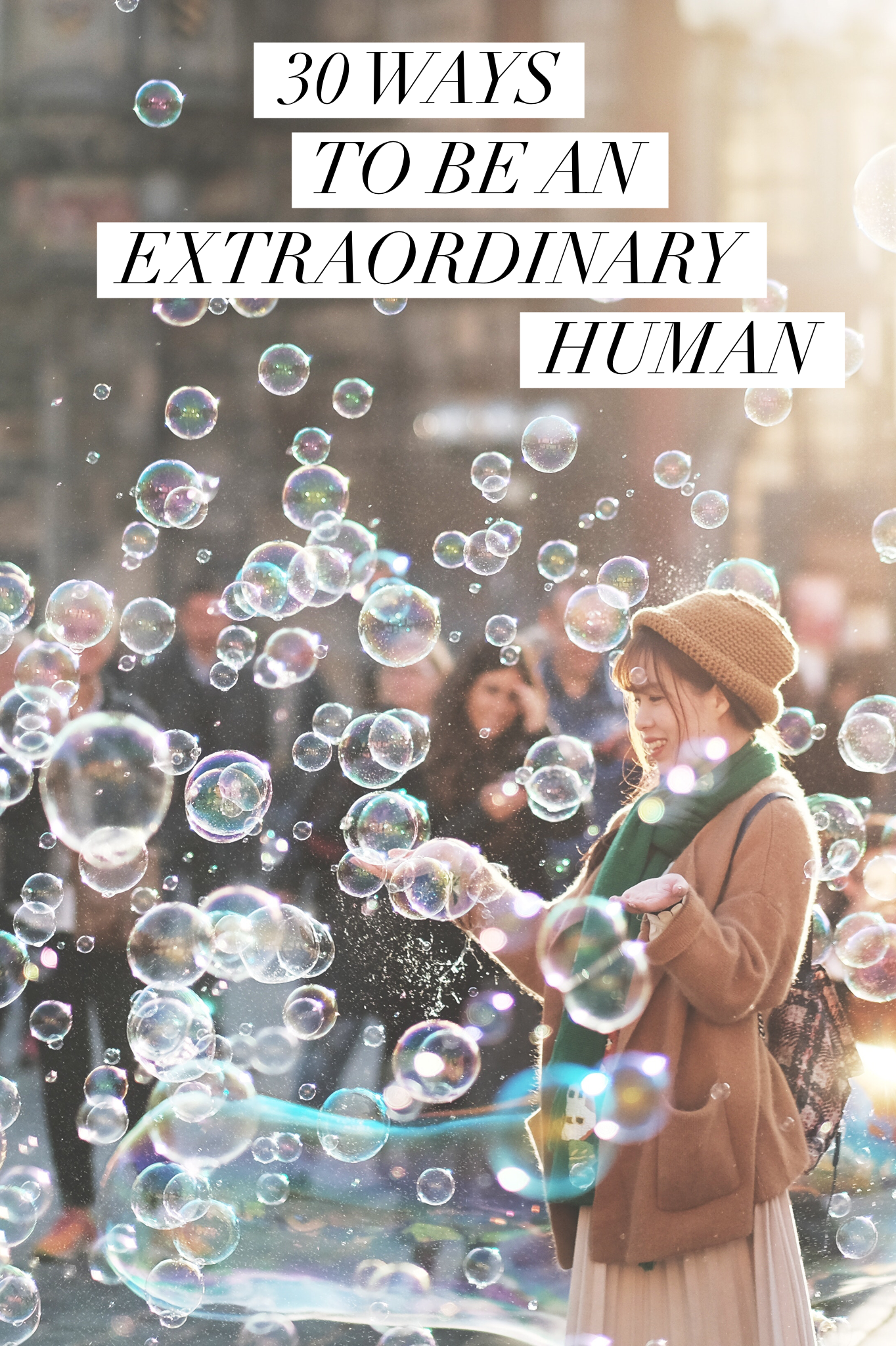 30 Ways to be an Extraordinary Human. Lots of ways to be the best version of you!