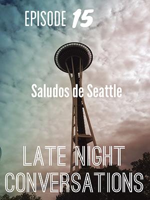 http://www.september29th.com/late-night-conversations/2014/5/26/episode-15-saludos-de-seattle