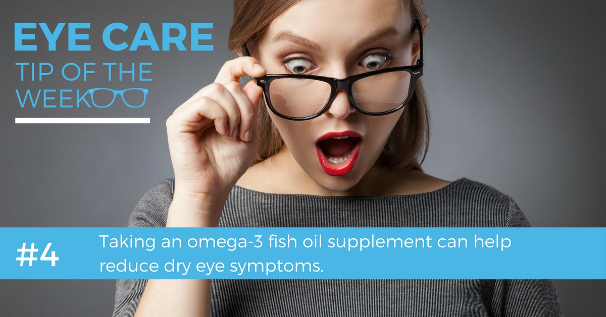 Eye Care Tip of the week: Taking an omega-3 fish oil supplement can help reduce dry eye symptoms.