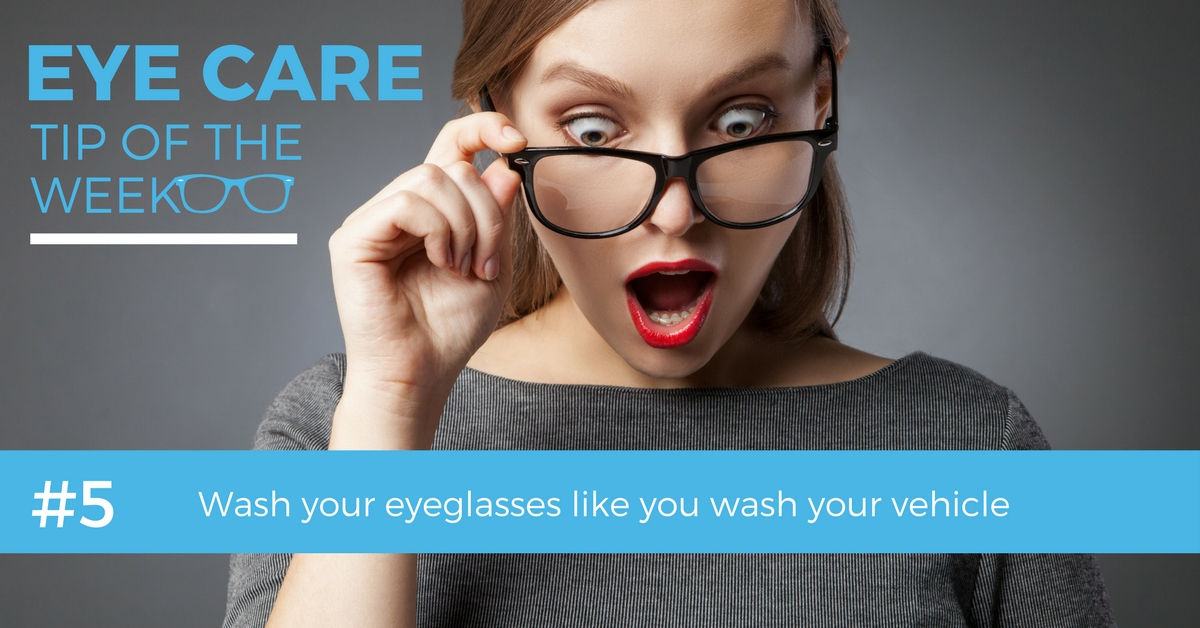 Eye Care Tip of the Week #5: Wash you eyeglasses like you wash your vehicle.