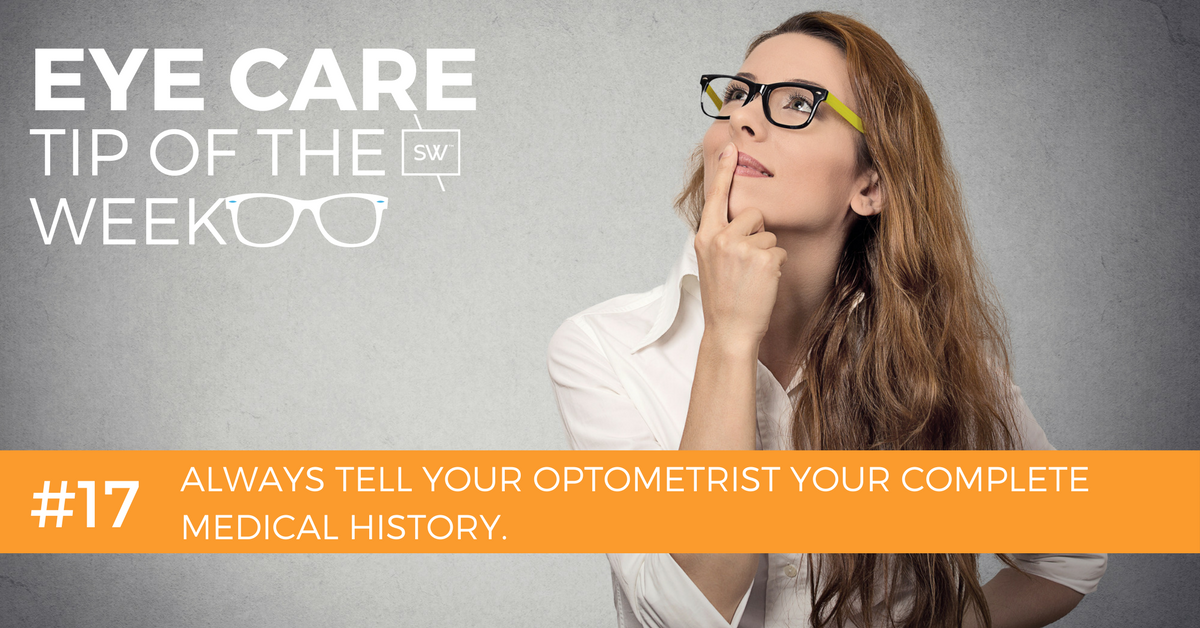eye care tip of the week #17 - always tell your optometrist your complete medical history.