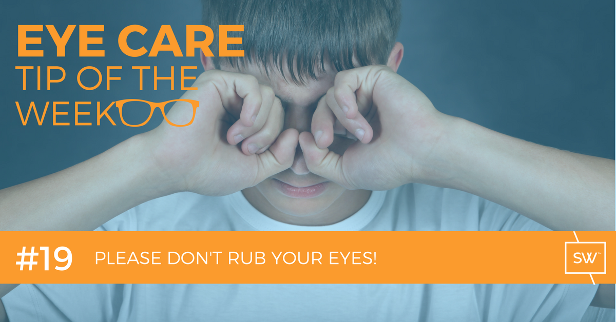 Please don't rub your eyes.