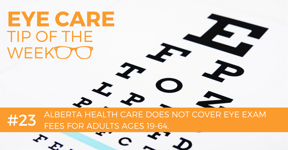 Eye Care Tip of the Week #23: Alberta Health Care does not cover eye exams for adults ages 19-64.