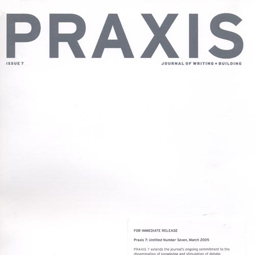 Praxis: Journal of Writing and Building  April 2005 Issue 7