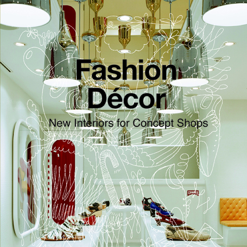 Fashion Decor :  New Interiors for Concept Shops  2010 Shanghai