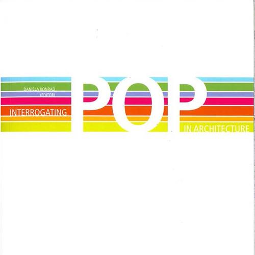 "Interrogating Pop in Architecture  ""Venturi's Revenge, or How Architecture Went 'Pop!'"" 2008"