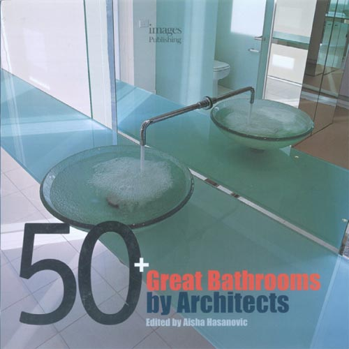 50 Great Bathrooms by Architects  Images Publishing Group; Australia 2005