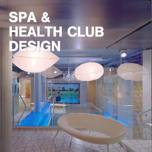 Spa & Health Club Design  Loft Publications; Spain 2005