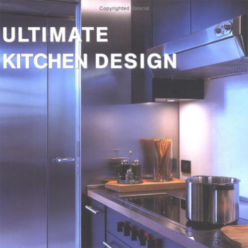 Ultimate Kitchen Design  LOFT Publications; Spain 2006