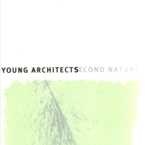 Young Architects: Second Nature  Princeton Architectural Press 2001