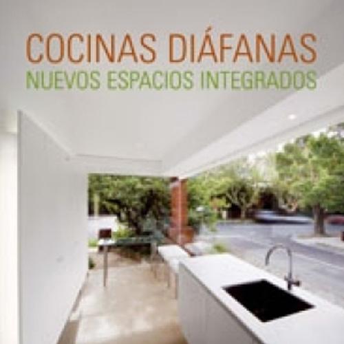 Cocinas Diafanas Nuevos Espacios Integrados  LOFT Publications; Barcelona 2007