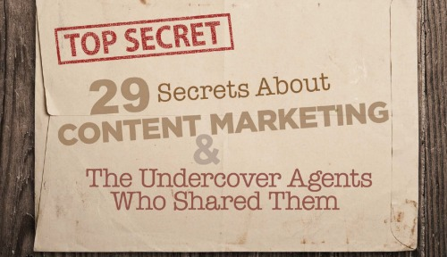 29 Secrets About Content Marketing & The Undercover Agents Who Shared Them.jpg