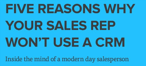 Five Reasons Why Your Sales Rep Won't Use A CRM.jpg