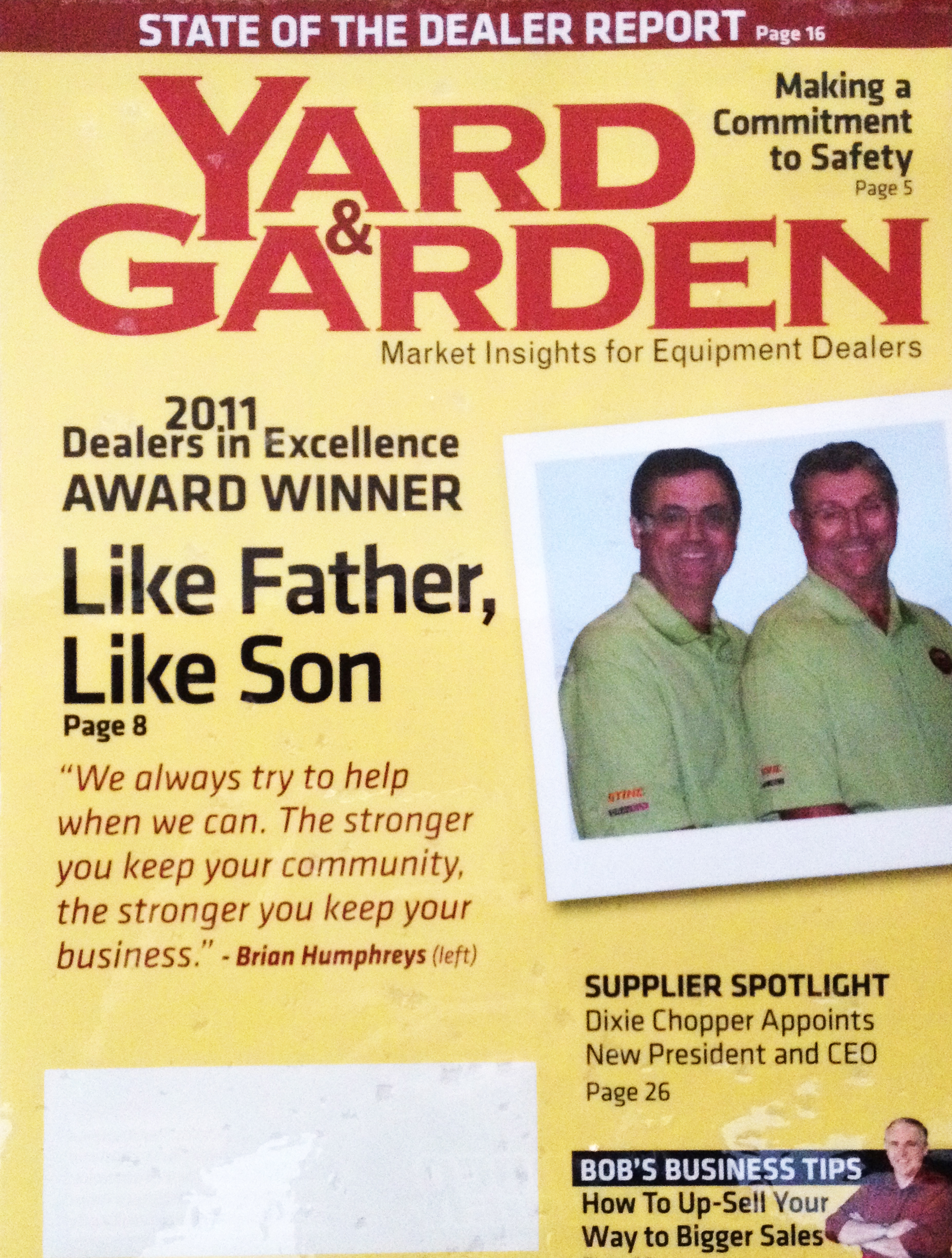 In 2011 Yard and Garden named Humphreys' Dealer of the year!