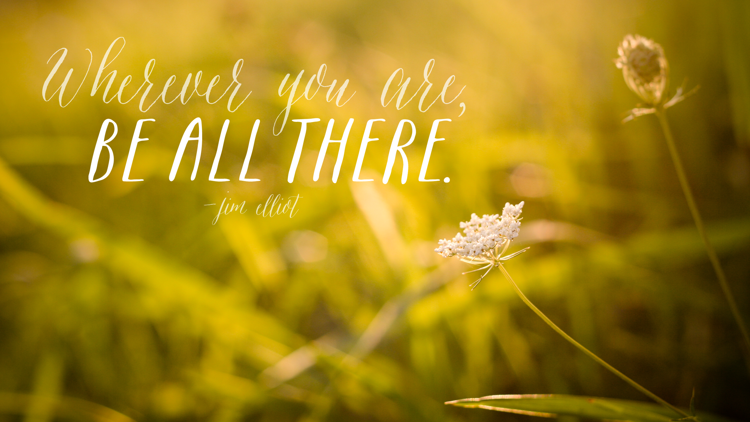 """Wherever you are, be all there."" (Free desktop wallpaper download)"