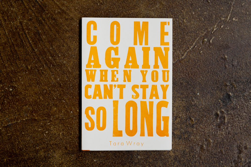 Come Again When You Can't Stay So Long  Tara Wray $50.00