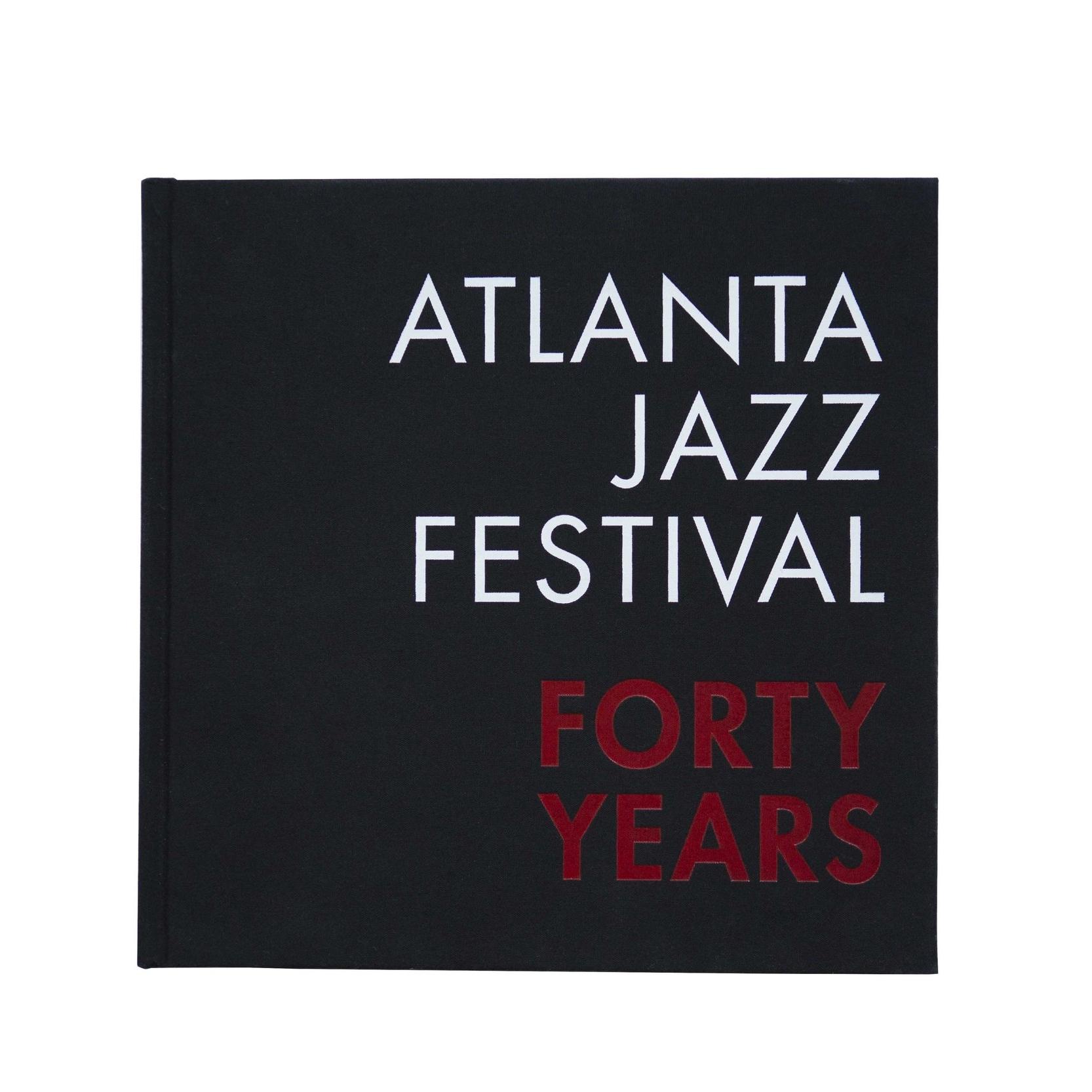 Atlanta Jazz Festival: Forty Years  City of Atlanta, Office of Cultural Affairs $65.00